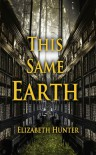 This Same Earth (Elemental Mysteries, #2) - Elizabeth   Hunter
