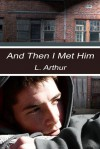 And Then I Met Him - L. Arthur