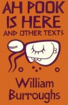 Ah Pook is Here! and Other Texts - William S. Burroughs