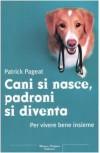 Cani si nasce, padroni si diventa. Per vivere bene insieme - Patrick Pageat