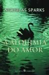 A Alquimia do Amor - Nicholas Sparks