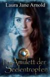 Das Amulett der Seelentropfen (Seelenseher-Trilogie) (German Edition) - Laura Jane Arnold