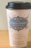 The Coffee Mom's Devotional: A Rich Blend of 30 Brief and Inspiring Devotions - Celeste Palermo