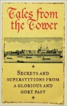 Tales From the Tower: Secrets and Superstitions from a Glorious and Gory Past - Think Books, Fiona Jerome