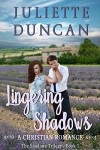 Lingering Shadows: A Christian Romance (The Shadows Trilogy Book 1) - Juliette Duncan
