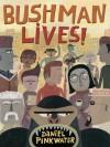 Bushman Lives! - Daniel Pinkwater