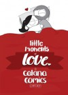 Little Moments of Love - Catana Chetwynd