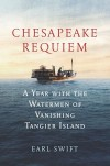 Chesapeake Requiem: A Year with the Watermen of Vanishing Tangier Island  - Earl Swift