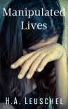 Manipulated Lives - H.A. Leuschel