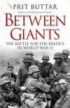 Between Giants: The Battle for the Baltics in World War II (General Military) - Prit Buttar