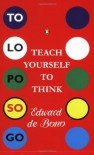 Teach Yourself How To Think - Edward De Bono