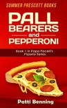 Pall Bearers and Pepperoni: Book 1 in The Papa Pacelli's Pizzeria Series - Patti Benning