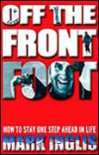 Off The Front Foot: How To Stay One Step Ahead In Life - Mark Inglis