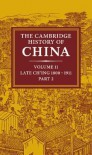 The Cambridge History of China, Volume 11: Late Ch'ing, 1800-1911, Part 2 - John King Fairbank