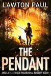 The Pendant (The Angela Fleetwood Paranormal Mystery Series Book 1) - Lawton Paul
