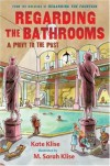 Regarding the Bathrooms: A Privy to the Past - Kate Klise, M. Sarah Klise