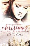 Christmas on the Last Frontier, Contemporary Romance (Last Frontier Lodge Novels Book 1) - J.H. Croix, Clarise Tan
