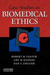 Case Studies in Biomedical Ethics: Decision-Making, Principles, and Cases - Robert M. Veatch, Amy Marie Haddad, Dan D. English
