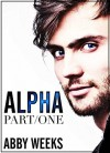 Alpha, Part 1 - Abby Weeks