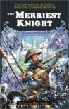 The Merriest Knight: The Collected Arthurian Tales Of Theodore Goodridge Roberts (Pendragon Fiction, 6210) - Theodore Goodridge Roberts