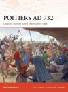 Poitiers AD 732: Charles Martel turns the Islamic tide - Graham Turner, David Nicolle