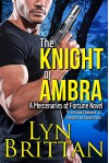 The Knight of Ambra: An Action Adventure Romance (Mercenaries of Fortune Book 1) - Lyn Brittan