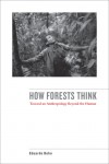 How Forests Think: Toward an Anthropology Beyond the Human - Eduardo Kohn