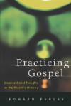 Practicing Gospel: Unconventional Thoughts on the Church's Ministry - Edward Farley