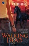 Walking Dead (The Walker Papers, Book 4) - C.E. Murphy