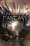Fall Into Fantasy: 2017 Edition - Andrew M. Ferrell, Susan Marcus, Tony Conaway, Sandra Unerman, Frank Roger, Mark Easterday, David Pauly, Andrew Sweetapple, Molly Neely, Art Lasky, Jack E. Mohr, Shane Porteous, Linda M. Crate, Anne Johnson
