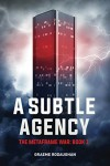 A Subtle Agency: The Metaframe War: Book 1 - Graeme Rodaughan