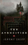 The Atrocities - Jeremy Shipp