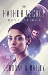 Hathor Legacy: Revelations - Deborah A Bailey