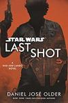 Star Wars: Last Shot A Han & Lando Novel - Daniel José Older