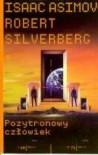 Pozytronowy człowiek - Isaac Asimov, Robert Silverberg