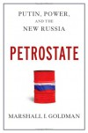 Petrostate: Putin, Power, and the New Russia - Marshall I. Goldman