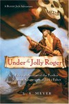 Under the Jolly Roger: Being an Account of the Further Nautical Adventures of Jacky Faber  - L.A. Meyer, L.A. Meyer
