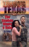 The Cowboy Wants a Baby (Trueblood Texas) - Jo Leigh