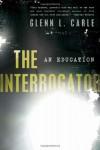 The Interrogator: An Education - Glenn L. Carle