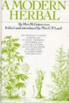 A Modern Herbal : The Medicinal, Culinary, Cosmetic and Economic Properties, Cultivation and Folklore of Herbs, Grasses, Fungi, Shrubs and Trees with All Their Modern Scientific Uses - M Grieve