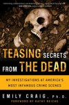 Teasing Secrets from the Dead: My Investigations at America's Most Infamous Crime Scenes - Emily A. Craig