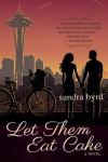 Let Them Eat Cake: A Novel (French Twist) - Sandra Byrd