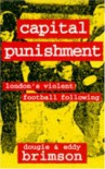 Capital Punishment: London's Violent Football Following - Dougie Brimson, Eddy Brimson