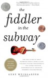 The Fiddler in the Subway: The True Story of What Happened When a World-Class Violinist Played for Handouts... and Other Virtuoso Performances by - Gene Weingarten