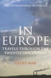 IN EUROPE: TRAVELS THROUGH THE TWENTIETH CENTURY - GEERT MAK