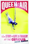 Queen of the Air: A True Story of Love and Tragedy at the Circus - Dean Jensen