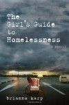 The Girl's Guide to Homelessness: A Memoir - Brianna Karp