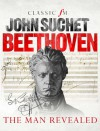 Beethoven: The Man Revealed - John Suchet