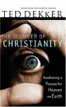 The Slumber of Christianity : Awakening a Passion for Heaven on Earth - Ted Dekker