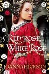 Red Rose, White Rose - Joanna Hickson